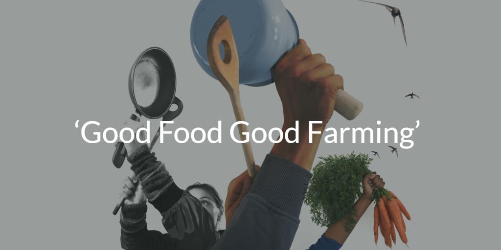 'Good Food Good Farming' (Buena Alimentación Buena Agricultura)